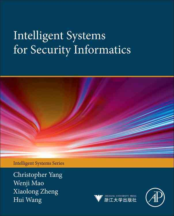 Intelligent Systems for Security Informatics By Yang, Christopher C./ Mao, Wenji/ Zheng, Xiaolong/ Wang, Hui