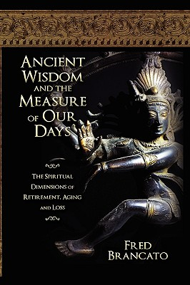Ancient Wisdom and the Measure of Our Days By Brancato, Fred